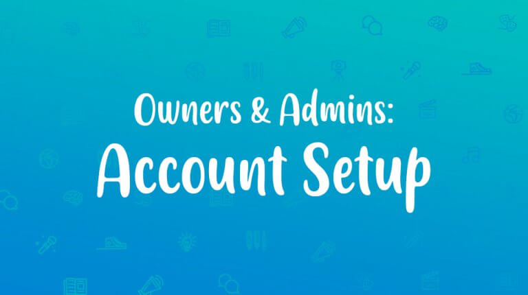 """Permalink to: """"Owners & Admins: Account Setup"""""""